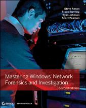 Mastering Windows Network Forensics and Investigation: Edition 2