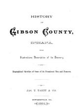 History of Gibson County, Indiana: With Illustrations Descriptive of Its Scenery, and Biographical Sketches of Some of Its Prominent Men and Pioneers