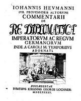 Iohannis Heumanni Commentarii de re diplomatica imperatorum ac regum Germanorum PDF