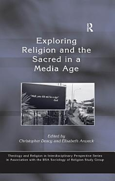 Exploring Religion and the Sacred in a Media Age PDF