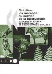 Mobiliser les marchés au service de la biodiversité Pour une politique de conservation et d'exploitation durable: Pour une politique de conservation et d'exploitation durable