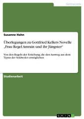 """Überlegungen zu Gottfried Kellers Novelle """"Frau Regel Amrain und ihr Jüngster"""": Von den Regeln der Erziehung, die den Ausweg aus dem Typus der Seldwyler ermöglichen"""