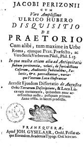 Disquisitio de Praetorio cum alibi, tum maxime in Urbe Roma, ...