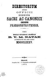 Directorium Divini Officii Secundum Ritum Sacri et Canonici Ordinis Praemonstratensis. Usui Regiaae Ecclesiae Siloenae B. V. M. Natae Accomodatum Pro Anno Bissextili MDCCCLXXXV