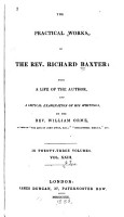The Practical Works of Richard Baxter  with a Life of the Author and a Critical Examination of His Writings by William Orme  The saint s everlasting rest  cont   Broughton in the conclusion of his  Consent of Scripture  A poem of Master G  Herbert  in his  Temple   An addition to the eleventh chapter of the third part of The saint s rest  To the reader PDF