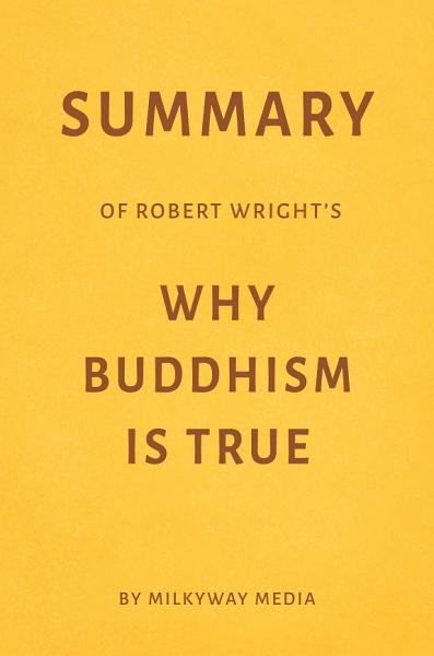 Summary of Robert Wright   s Why Buddhism Is True by Milkyway Media
