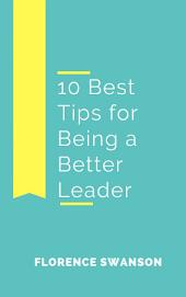 10 Best Tips for Being a Better Leader