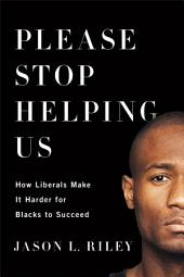 Please Stop Helping Us: Six Ways That Liberals Make It Harder for Minorities to Succeed