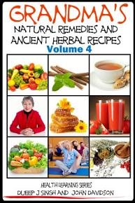 Grandma   s Natural Remedies and Ancient Herbal Recipes   Volume 4 PDF