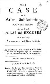 The Case of Arian-subscription Considered:: And the Several Pleas and Excuses for it Particularly Examined and Confuted, Volume 3