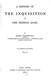 A History of the Inquisition of the Middle Ages: Volume 1