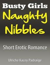 Busty Girls Naughty Nibbles: Short Erotic Romance – Book 2