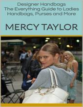 Designer Handbags: The Everything Guide to Ladies Handbags, Purses and More