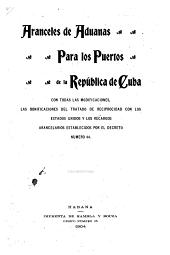Aranceles de aduanas para los puertos de la república de Cuba: con todas las modificaciones, las bonificaciones del tratado de reciprocidad con los Estados Unidos y los recargos arancelarios establecidos por el decreto num. 44
