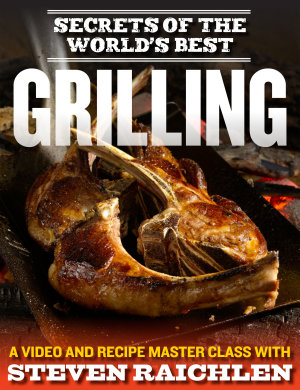 Secrets of the World   s Best Grilling