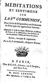 Méditations et sentimens sur la Ste Communion, pour servir de préparation aux personnes de piété qui s'en approchent souvent ... Revues, corrigés & augmentés