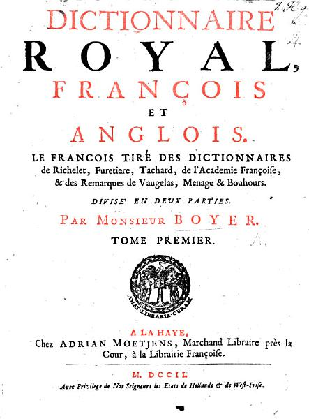 Download The Royal Dictionary  In two parts  First  French and English  Secondly  English and French  The French taken out of the dictionaries of Richelet  Furetiere  Tachart  the great dictionary of the French Academy  and the remarks of Vaugelas  Menage  and Bouhours  The English collected chiefly out of the best dictionaries  and the works of the greatest masters of the English tongue     For the use of His Highness the Duke of Glocester Book