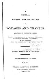 A General History and Collection of Voyages and Travels, Arranged in Systematic Order: Forming a Complete History of the Origin and Progress of Navigation, Discovery, and Commerce, by Sea and Land, from the Earliest Ages to the Present Time, Volume 11
