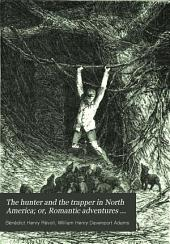 The Hunter and the Trapper in North America: Or, Romantic Adventures in Field and Forest