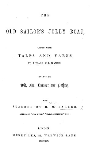 The Old Sailor s Jolly Boat  Laden with Tales and Yarns to Please All Hands  Etc   Selections