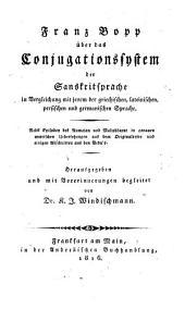 Über das Conjugationssystem der Sanskritsprache in Vergleichung mit jenem der griechischen, lateinischen, persischen und germanischen Sprache ... Herausgegeben und mit Vorerinnerungen begleitet von Dr. K. J. Windischmann