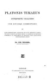 Timaeus, interprete Chalcidio, cum ejusdem commentario, ad fidem librorum manu scriptorum recensuit ... Johannes Wrobel
