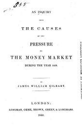 An inquiry into the causes of the pressure on the money market during the year 1839 ...