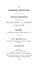 On Scripture Difficulties: Twenty Discourses Preached Before the University of Cambridge in the Year 1822, at the Lecture Founded by the Rev. John Hulse