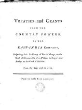 Treaties and grants from the country powers, to the East India company, respecting their presidency of Fort St. George, Fort-William and Bombay