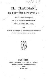 Cl. Claudiani, ex editione Bipontina I, ad optimas lectiones ut ad exemplar Burmannianum, nova editio exacta; cum notitia litteraria et chronologico-historica, etc