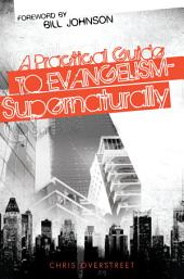A Practical Guide to Evangelism-- Supernaturally
