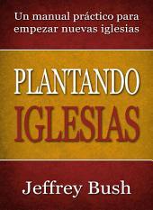 Plantando Iglesias: Un manual práctico para empezar nuevas iglesias
