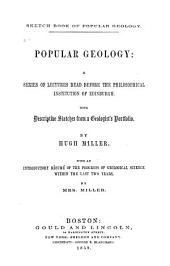Popular Geology: A Series of Lectures Read Before the Philosophical Institution of Edinburgh, with Descriptive Sketches from a Geologist's Portfolio