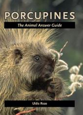 Porcupines: The Animal Answer Guide