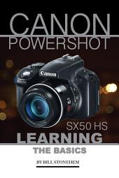 Canon Powershot Sx50 Hs: Learning the Basics