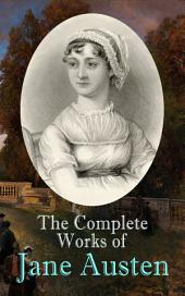 The Complete Works of Jane Austen: Sense and Sensibility, Pride and Prejudice, Mansfield Park, Emma, Northanger Abby, Persuasion, The Watsons, Sanditon, Lady Susan, Love and Freindship, The History of England, Lesley Castle