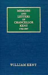 """Memoirs and Letters of James Kent, LL.D.: Late Chancellor of the State of New York : Author of """"Commentaries on American Law,"""" Etc"""