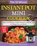 The 30-Minute Instant Pot Mini Cookbook