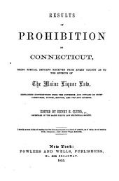 Results of Prohibition in Connecticut, being special returns received from every county as to the effects of the Maine Liquor Law ... Edited by H. S. Clubb