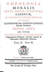 Theologia moralis: juxta sacrae scripturae canonum et sanctorum patrum mentem