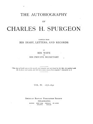 The Autobiography of Charles H  Spurgeon Compiled from His Diary  Letters PDF