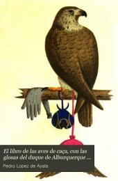 El libro de las aves de caça, con las glosas del duque de Alburquerque [ed. by P. de Gayángos].