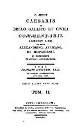 C. Julii Caesaris de bello Gallico et civili commentarii. Accedunt libri de bello Alexandrino [&c.]. Cura J. Hunter