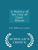 A History of the City of Cairo  Illinois   Scholar s Choice Edition PDF