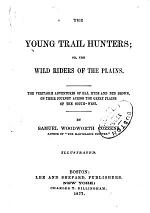 The Young Trail Hunters, Or, The Wild Riders of the Plains