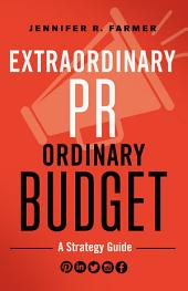 Extraordinary PR, Ordinary Budget: A Strategy Guide