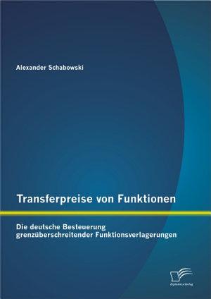 Transferpreise von Funktionen  Die deutsche Besteuerung grenz  berschreitender Funktionsverlagerungen PDF