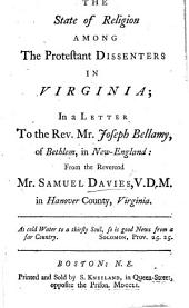 The State of Religion Among the Protestant Dissenters in Virginia; in a Letter to the Rev. Mr. Joseph Bellamy, Etc