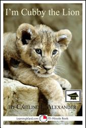 I'm Cubby the Lion: A 15-Minute Book: Educational Version