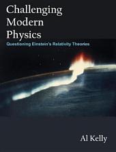 Challenging Modern Physics: Questioning Einstein's Relativity Theories